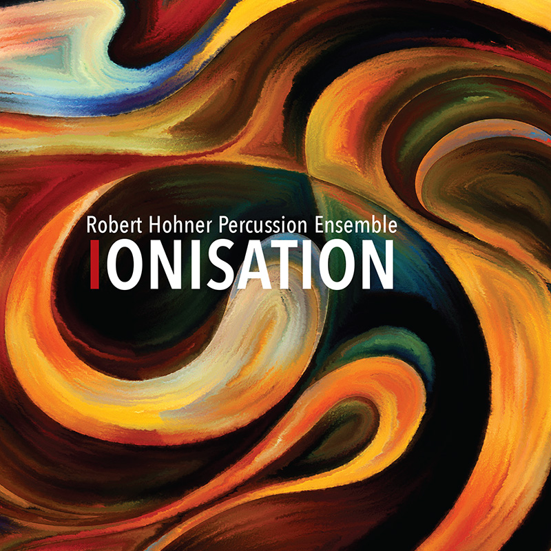 IONISATION - ROBERT HOHNER PERCUSSION ENSEMBLE